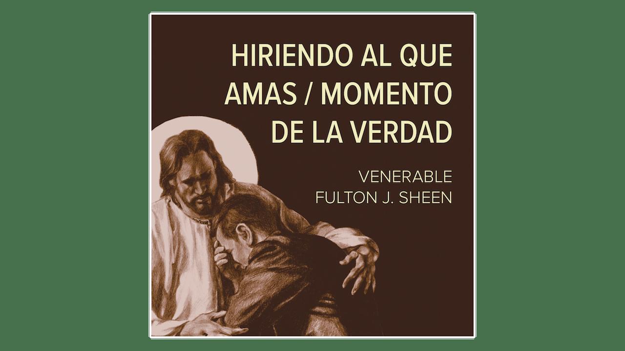 Hiriendo al que Amas—El Momento de la Verdad por Fulton Sheen