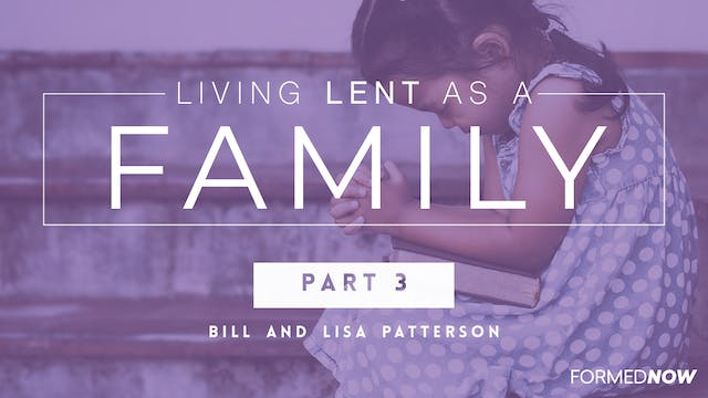 Living Lent as a Family (Part 3 of 4)