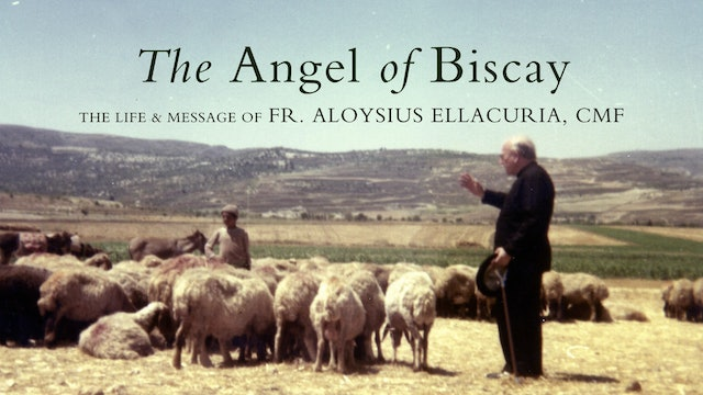 The Angel of Biscay: The Life & Message of Fr. Aloysius Ellacuria, CMF