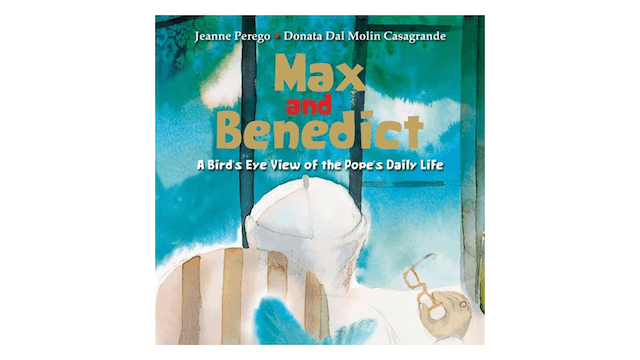 Max & Benedict: A Bird's Eye View of the Pope's Daily Life by Jeanee Perego
