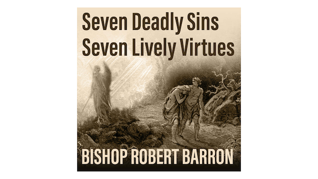 Seven Deadly Sins, Seven Lively Virtues by Bishop Robert Barron