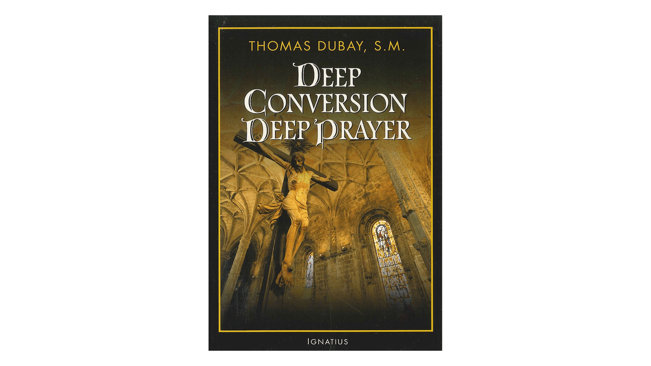 Deep Conversion Deep Prayer by Thomas Dubay
