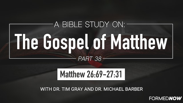 Bible Study: The Gospel of Matthew (Part 38) 26:69-27:31
