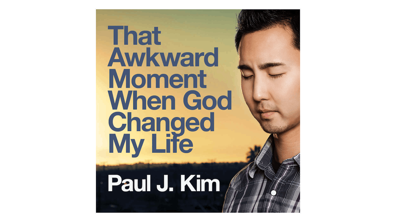 That Awkward Moment When God Changed My Life by Paul J. Kim