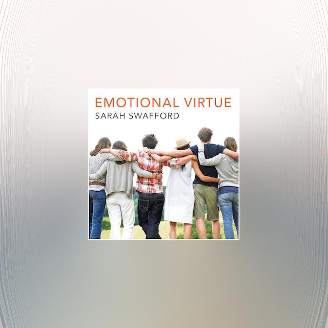 Emotional Virtue by Sarah Swafford