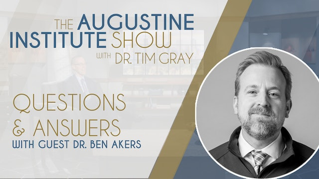 The Augustine Institute Show with Dr. Tim Gray - Q&A with Dr. Ben Akers