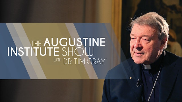 The Augustine Institute Show with Dr. Tim Gray - 2/23/21 - Cardinal Pell