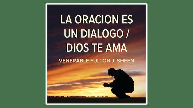La oración es un diálogo / Dios te ama por Fulton Sheen