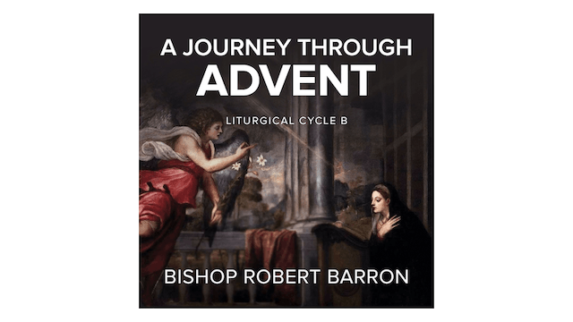 Journey Through Advent: Cycle B by Bishop Robert Barron