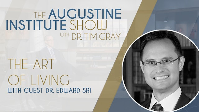 The Augustine Institute Show - The Art of Living with Dr. Edward Sri - 8/31/21