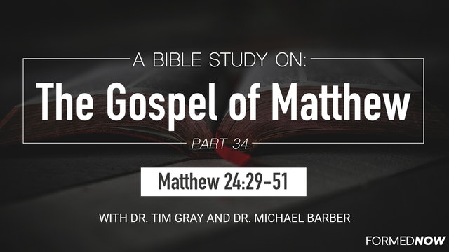 Bible Study: The Gospel of Matthew (Part 34)  24:29-51
