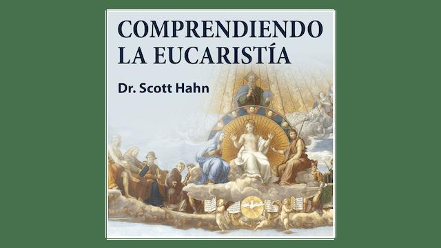Comprendiendo la Eucaristía por Dr. Scott Hahn