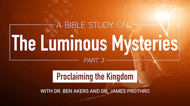 A Bible Study on the Luminous Mysteries: Proclaiming the Kingdom (Part 3 of 5)