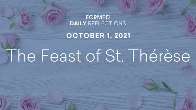 Daily Reflections – Feast of Saint Thérèse – October 1, 2021