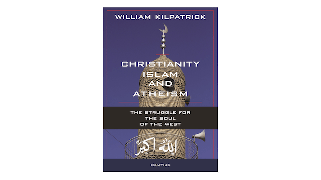 Christianity, Islam, & Atheism: The Struggle for the Soul of the West by William Kilpatrick