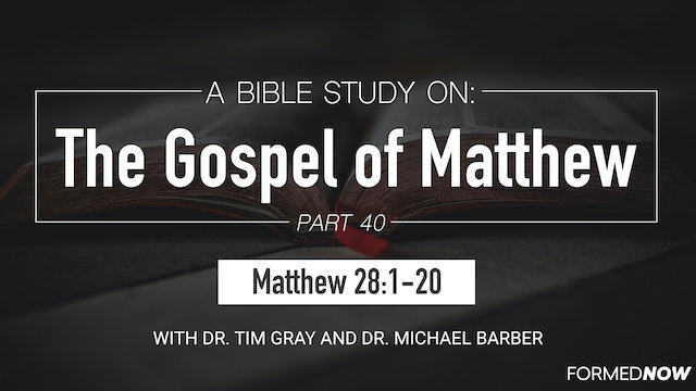 Bible Study: The Gospel of Matthew (Part 40) 28:1-20