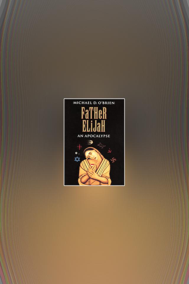 Father Elijah: An Apocalypse by Michael O'Brien