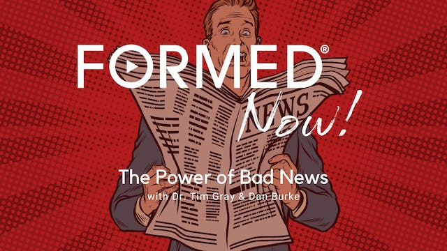 FORMED Now! The Power of Bad News