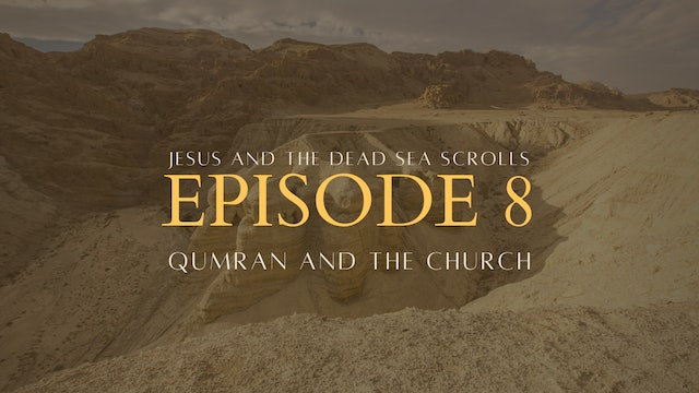 Episode 8: Qumran and the Church