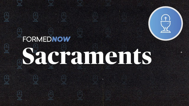 FORMED Now: Sacraments