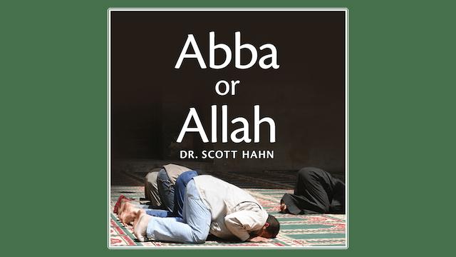 Abba or Allah by Dr. Scott Hahn
