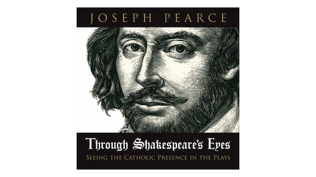Through Shakespeare's Eyes: Seeing the Catholic Presence in the Plays by Joseph Pearce