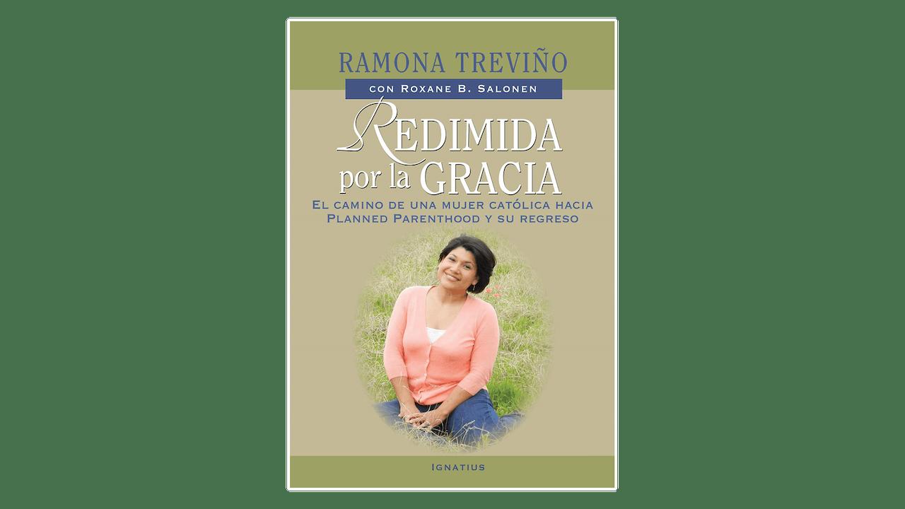 Redimida por la Gracia: El camino de una mujer católica hacia Planned Parentood y su regreso por Ramona Treviño