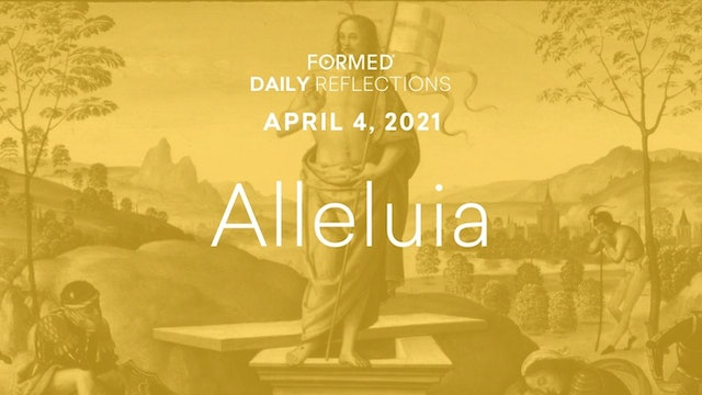 Easter Daily Reflections – Easter Sunday – April 4, 2021