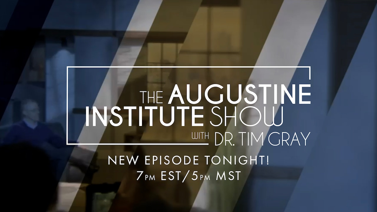 The Augustine Institute Show with Dr. Tim Gray