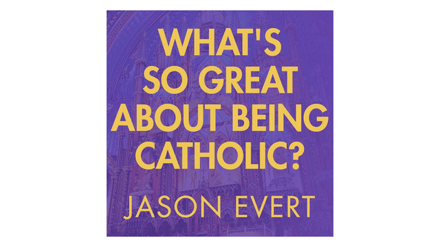 What's so Great about Being Catholic? by Jason Evert