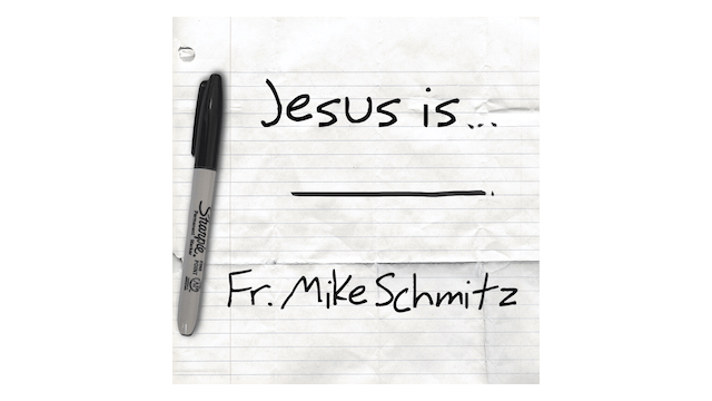 Jesus Is... by Fr. Mike Schmitz