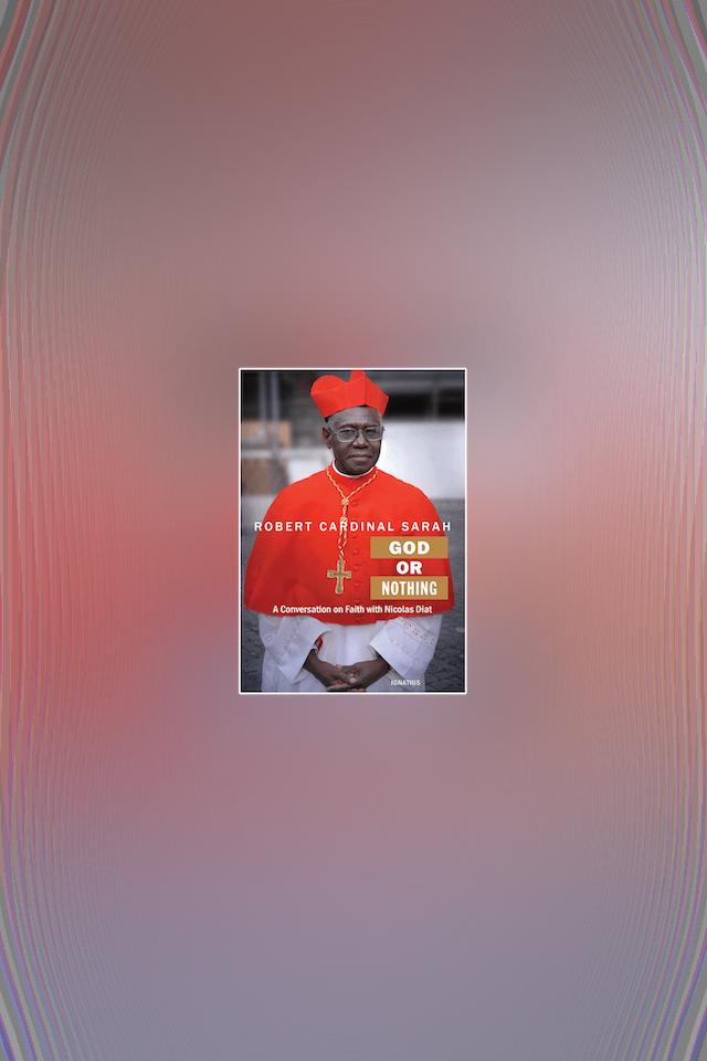 God or Nothing: A Conversion of Faith by Cardinal Robert Sarah & Nicolas Diat