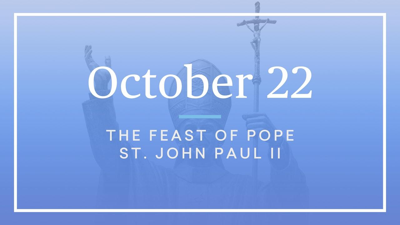 October 22 — Pope St. John Paul II
