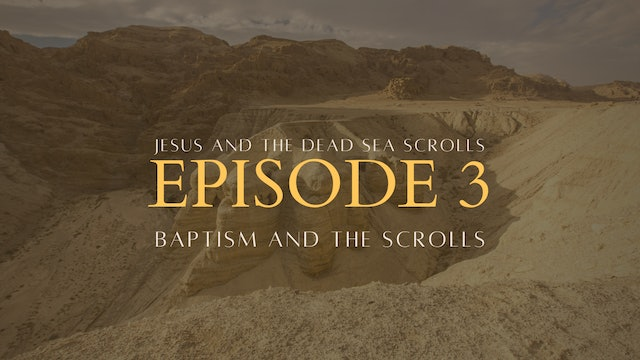 Episode 3: Baptism and the Scrolls