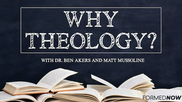 Why Theology? with Matt Mussoline