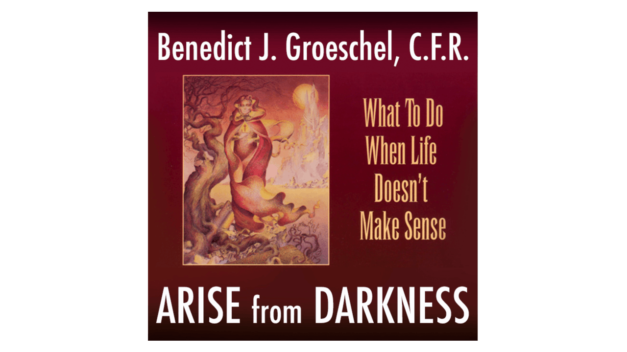 Arise from Darkness by Fr. Benedict Groeschel, CFR