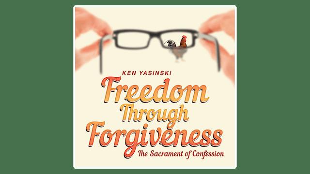 Freedom through Forgiveness: The Sacr...