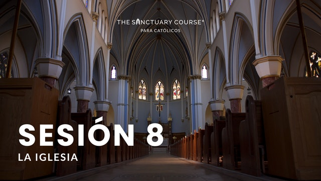 The Sanctuary Course para Católicos Session 8 (Español)