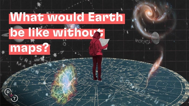 Real + True: What would Earth be like without maps?