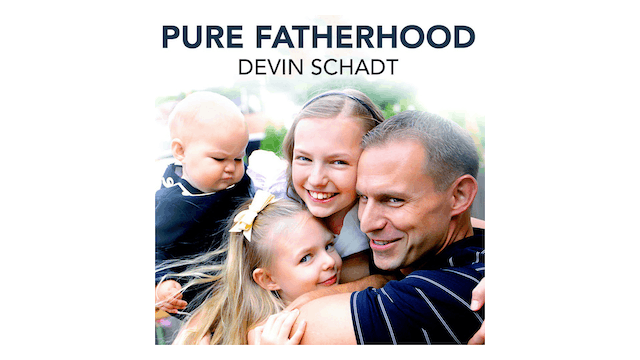 Pure Fatherhood by Devin Schadt