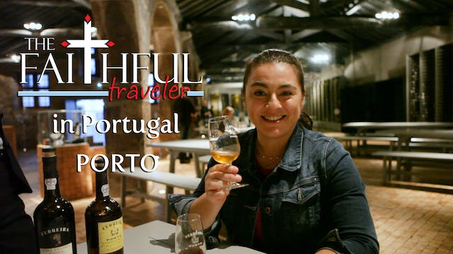 Ep 8: The Faithful Traveler in Porto,...