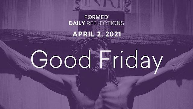 Lenten Daily Reflections – Good Friday – April 2, 2021