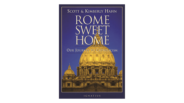 Rome Sweet Home: Our Journey to Catholicism by Scott & Kimberly Hahn