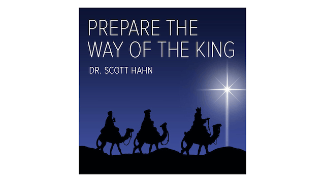 Prepare the Way of the King by Dr. Scott Hahn