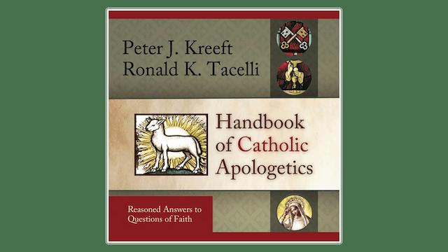 Handbook of Catholic Apologetics by Peter Kreeft