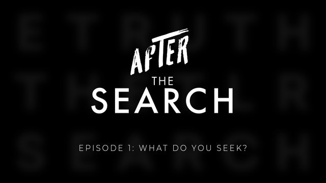 After The Search // Episode 1 // What Do You Seek?