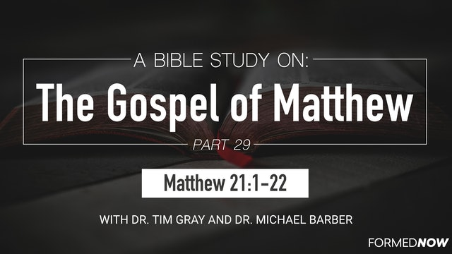 Bible Study: The Gospel of Matthew (Part 29) 21:1-22