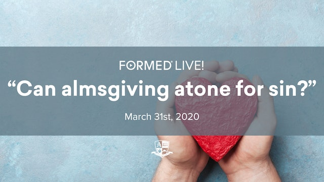 FORMED Live: Can Almsgiving Atone for Sin?