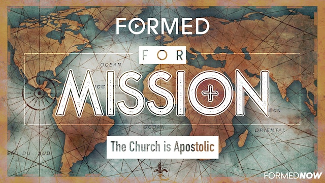 FORMED for Mission Episode 17: The Church is Apostolic