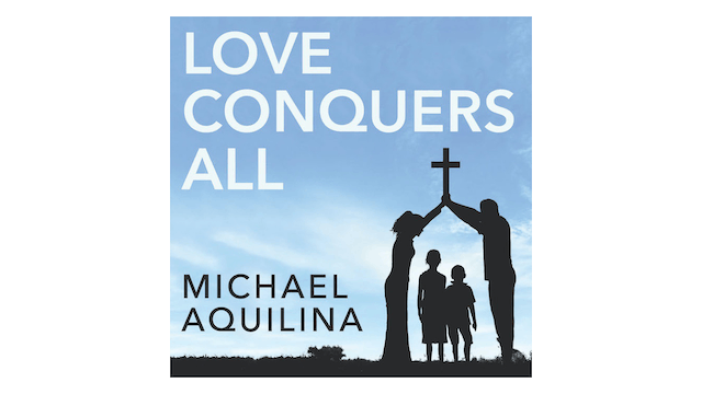 Love Conquers All: Faith, Family, & the Early Church by Mike Aquilina